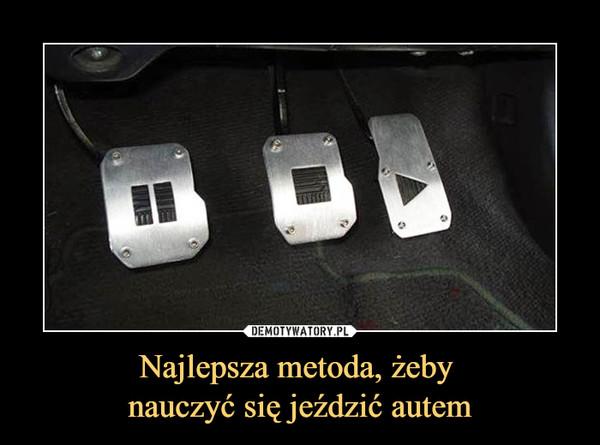 Najlepsza metoda, żeby nauczyć się jeździć autem –