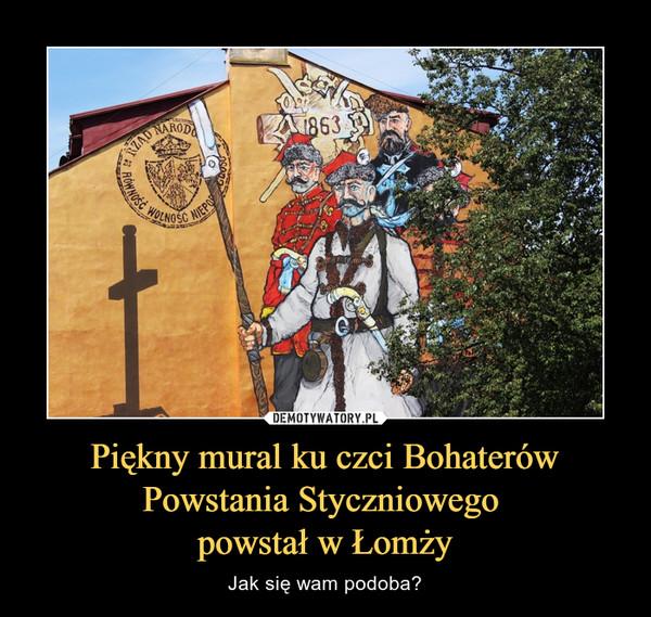 Piękny mural ku czci Bohaterów Powstania Styczniowego powstał w Łomży – Jak się wam podoba?