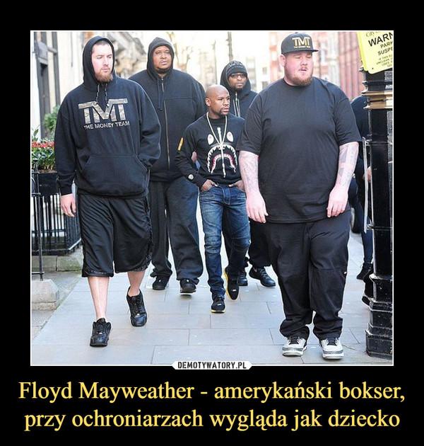 Floyd Mayweather - amerykański bokser, przy ochroniarzach wygląda jak dziecko –