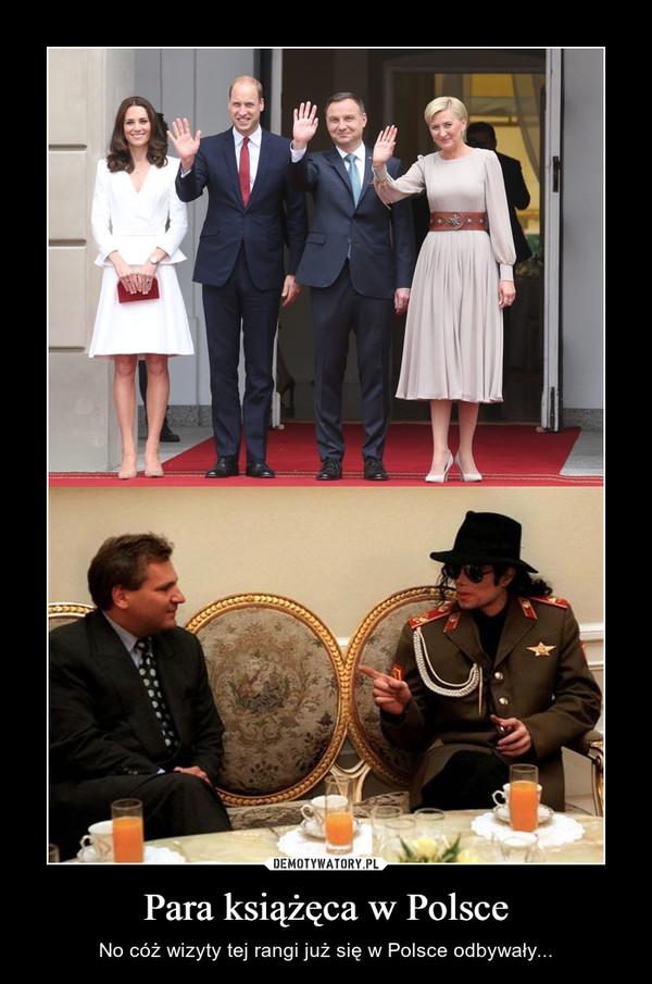 Para książęca w Polsce – No cóż wizyty tej rangi już się w Polsce odbywały...