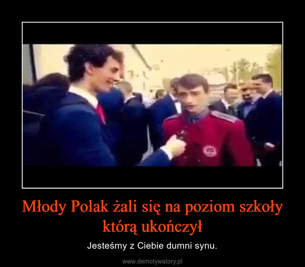 Młody Polak żali się na poziom szkoły którą ukończył – Jesteśmy z Ciebie dumni synu.