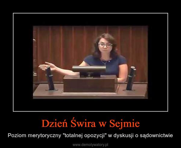 """Dzień Świra w Sejmie – Poziom merytoryczny """"totalnej opozycji"""" w dyskusji o sądownictwie"""