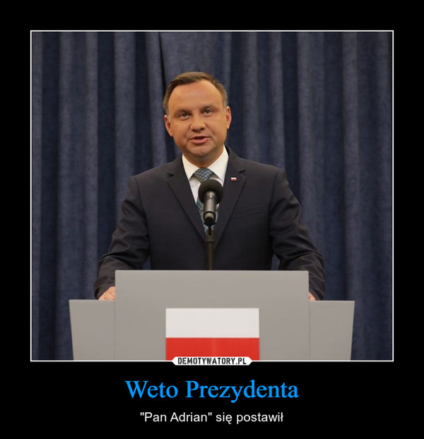 """Weto Prezydenta – """"Pan Adrian"""" się postawił"""