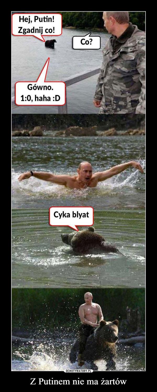 Z Putinem nie ma żartów –