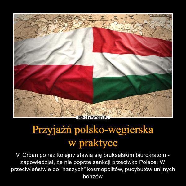 """Przyjaźń polsko-węgierskaw praktyce – V. Orban po raz kolejny stawia się brukselskim biurokratom - zapowiedział, że nie poprze sankcji przeciwko Polsce. W przeciwieństwie do """"naszych"""" kosmopolitów, pucybutów unijnych bonzów"""