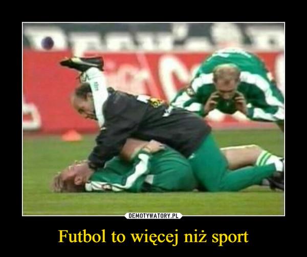 Futbol to więcej niż sport –