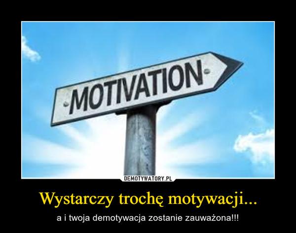 Wystarczy trochę motywacji... – a i twoja demotywacja zostanie zauważona!!!