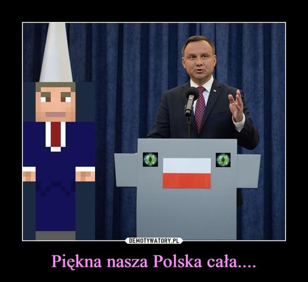 Piękna nasza Polska cała.... –