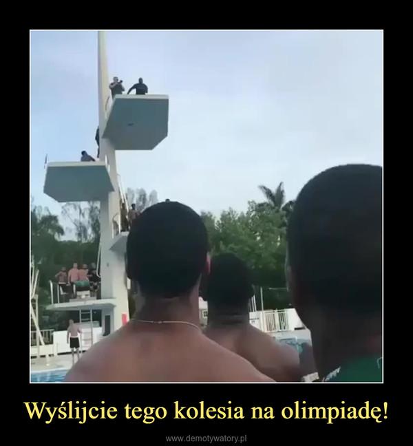 Wyślijcie tego kolesia na olimpiadę! –