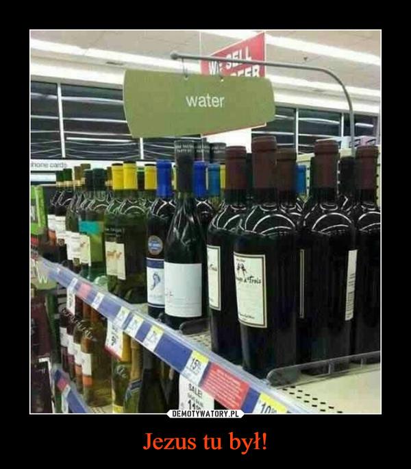 Jezus tu był!