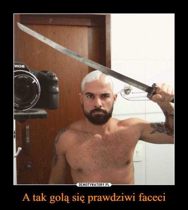 A tak golą się prawdziwi faceci –