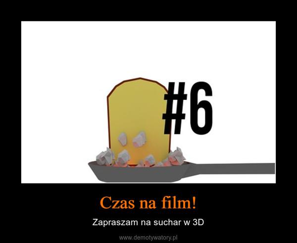 Czas na film! – Zapraszam na suchar w 3D