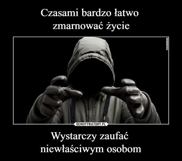 Wystarczy zaufać niewłaściwym osobom –