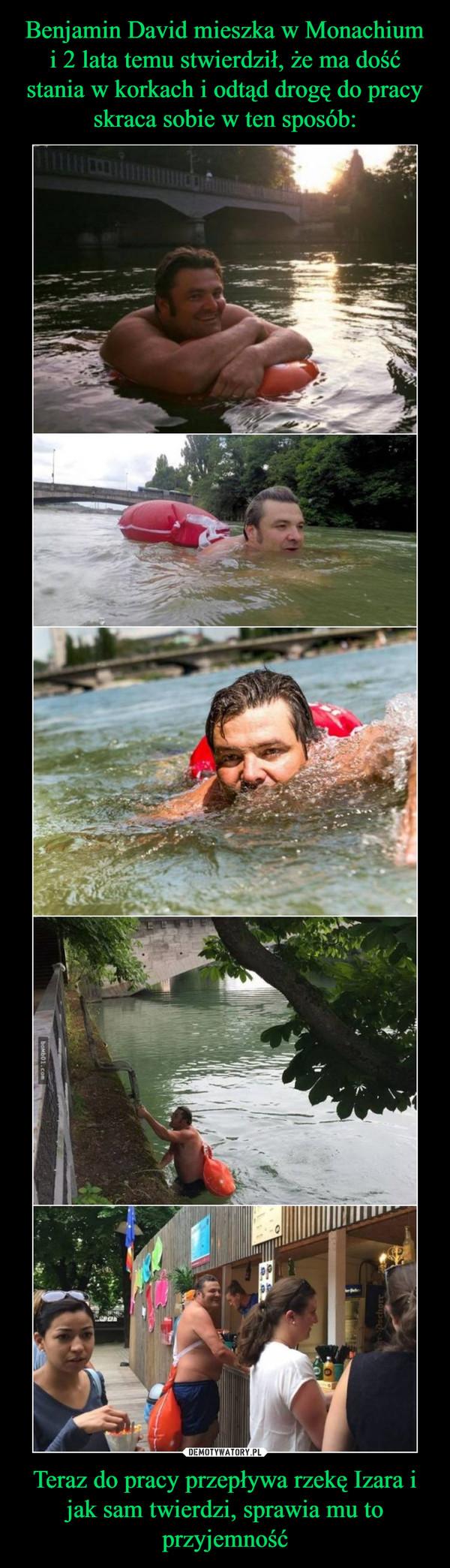 Teraz do pracy przepływa rzekę Izara i jak sam twierdzi, sprawia mu to przyjemność –