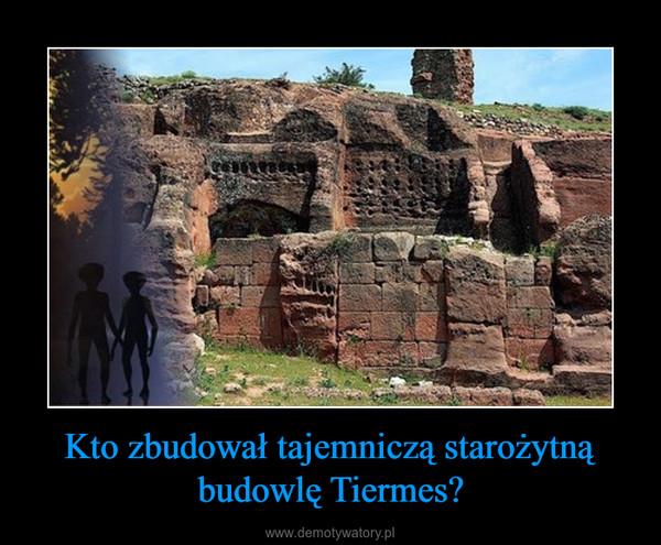 Kto zbudował tajemniczą starożytną budowlę Tiermes? –