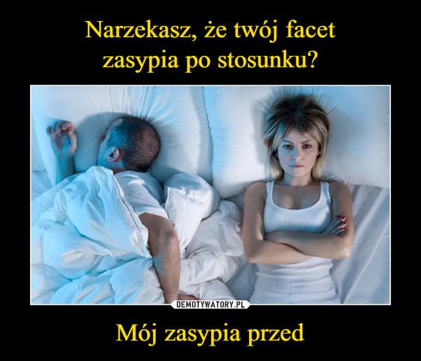 Mój zasypia przed –