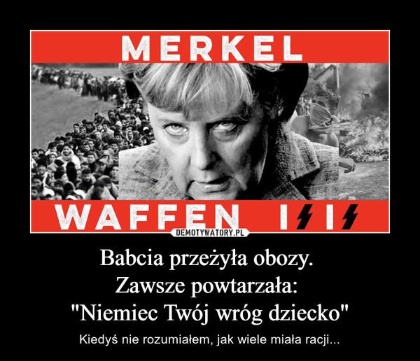 """Babcia przeżyła obozy. Zawsze powtarzała: """"Niemiec Twój wróg dziecko"""" – Kiedyś nie rozumiałem, jak wiele miała racji..."""