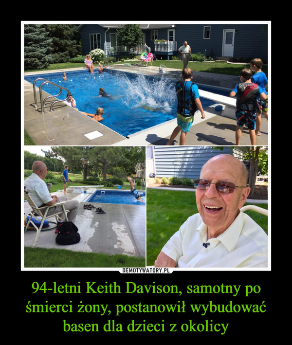 94-letni Keith Davison, samotny po śmierci żony, postanowił wybudować basen dla dzieci z okolicy –