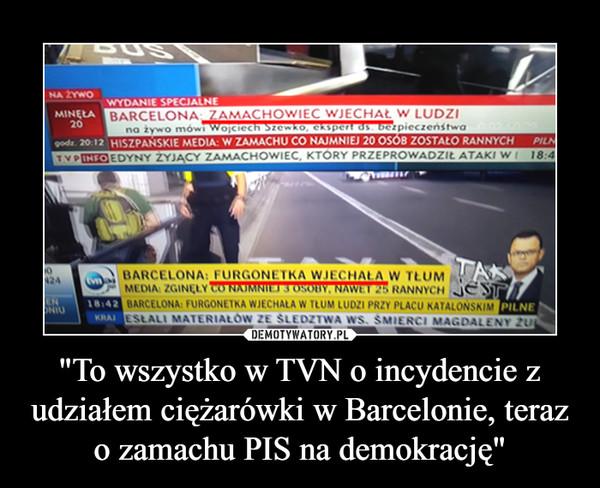 """""""To wszystko w TVN o incydencie z udziałem ciężarówki w Barcelonie, teraz o zamachu PIS na demokrację"""" –"""
