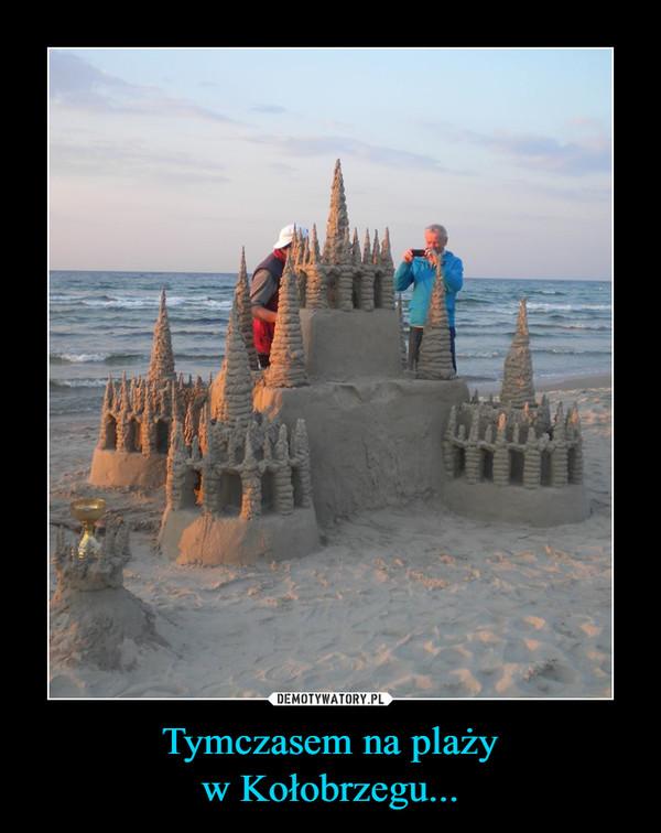 Tymczasem na plażyw Kołobrzegu...