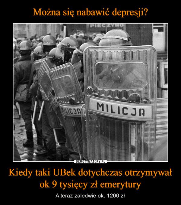 Kiedy taki UBek dotychczas otrzymywał ok 9 tysięcy zł emerytury – A teraz zaledwie ok. 1200 zł