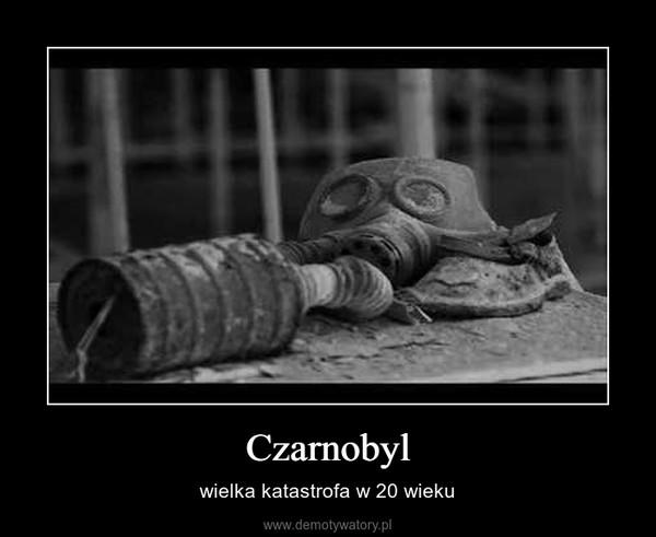 Czarnobyl – wielka katastrofa w 20 wieku