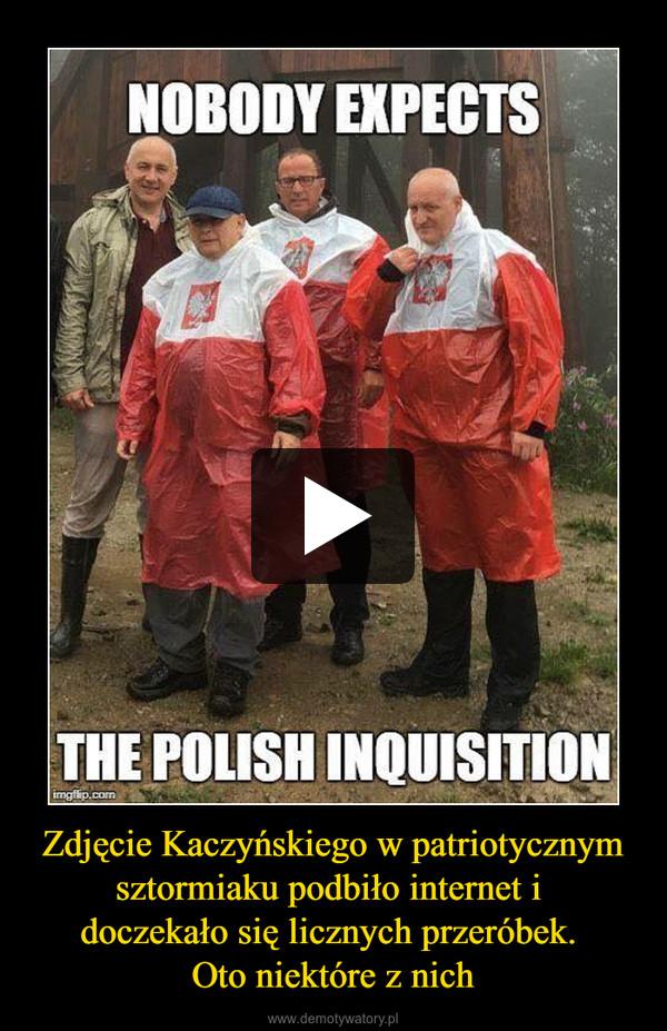 Zdjęcie Kaczyńskiego w patriotycznym sztormiaku podbiło internet i doczekało się licznych przeróbek. Oto niektóre z nich –