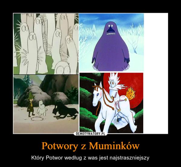 Potwory z Muminków – Który Potwor według z was jest najstraszniejszy