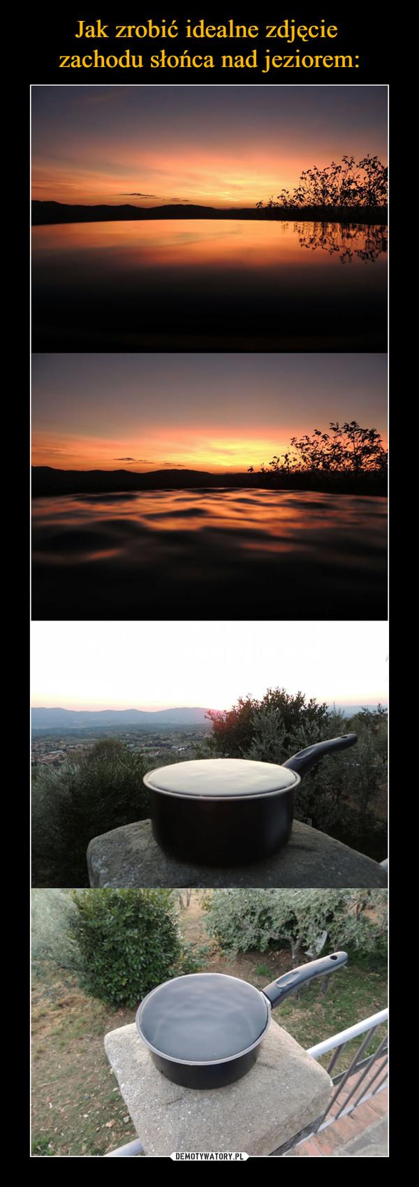 Jak zrobić idealne zdjęcie  zachodu słońca nad jeziorem: