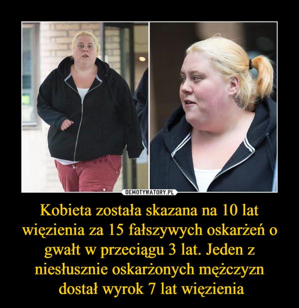 Kobieta została skazana na 10 lat więzienia za 15 fałszywych oskarżeń o gwałt w przeciągu 3 lat. Jeden z niesłusznie oskarżonych mężczyzn dostał wyrok 7 lat więzienia –