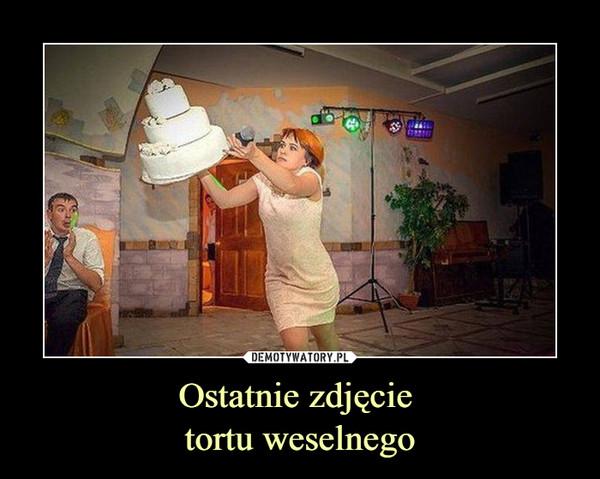 Ostatnie zdjęcie tortu weselnego –