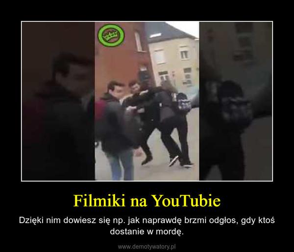 Filmiki na YouTubie – Dzięki nim dowiesz się np. jak naprawdę brzmi odgłos, gdy ktoś dostanie w mordę.