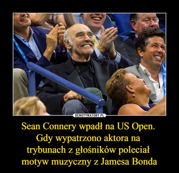 Sean Connery wpadł na US Open. Gdy wypatrzono aktora na trybunach z głośników poleciał motyw muzyczny z Jamesa Bonda –