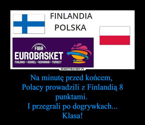 Na minutę przed końcem, Polacy prowadzili z Finlandią 8 punktami. I przegrali po dogrywkach...Klasa! –