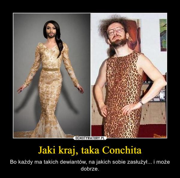 Jaki kraj, taka Conchita – Bo każdy ma takich dewiantów, na jakich sobie zasłużył... i może dobrze.