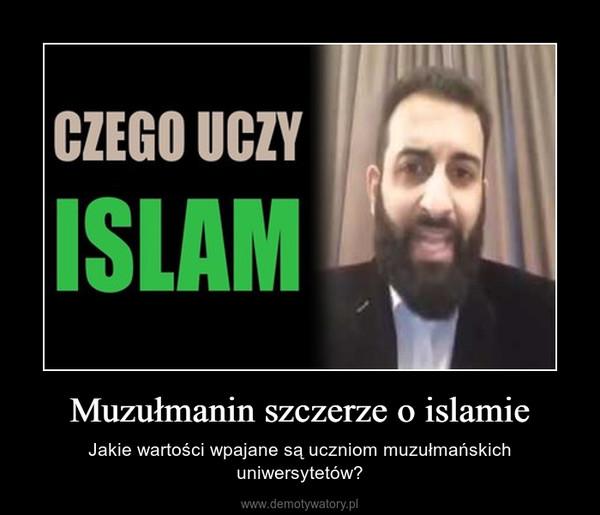 Muzułmanin szczerze o islamie – Jakie wartości wpajane są uczniom muzułmańskich uniwersytetów?
