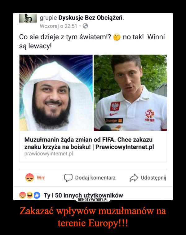 Zakazać wpływów muzułmanów na terenie Europy!!! –