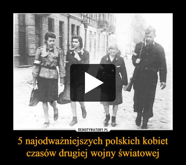 5 najodważniejszych polskich kobiet czasów drugiej wojny światowej –