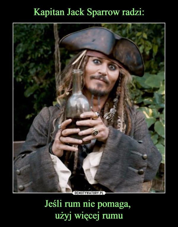 Jeśli rum nie pomaga, użyj więcej rumu –