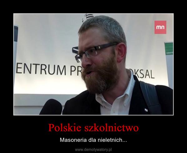 Polskie szkolnictwo – Masoneria dla nieletnich...