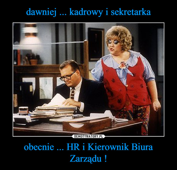 obecnie ... HR i Kierownik Biura Zarządu ! –
