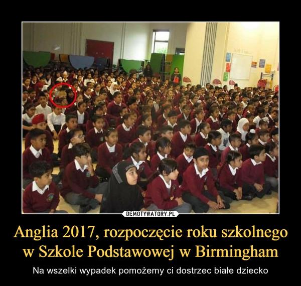 Anglia 2017, rozpoczęcie roku szkolnego w Szkole Podstawowej w Birmingham – Na wszelki wypadek pomożemy ci dostrzec białe dziecko