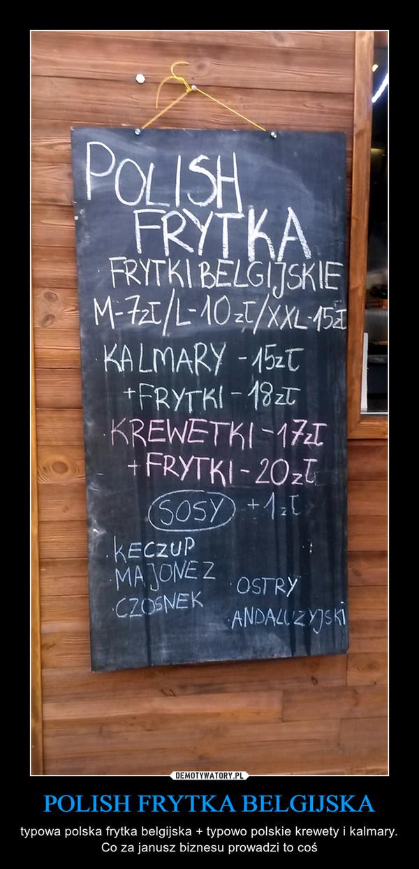 POLISH FRYTKA BELGIJSKA – typowa polska frytka belgijska + typowo polskie krewety i kalmary. Co za janusz biznesu prowadzi to coś