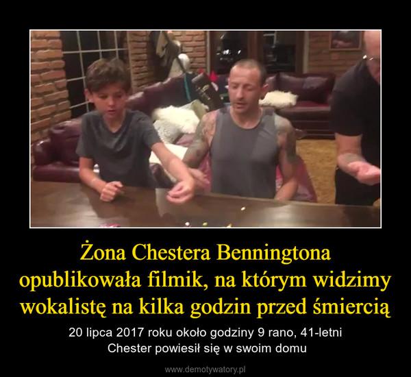Żona Chestera Benningtona opublikowała filmik, na którym widzimy wokalistę na kilka godzin przed śmiercią – 20 lipca 2017 roku około godziny 9 rano, 41-letni Chester powiesił się w swoim domu