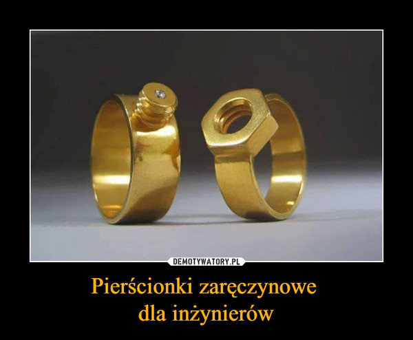 Pierścionki zaręczynowe dla inżynierów –