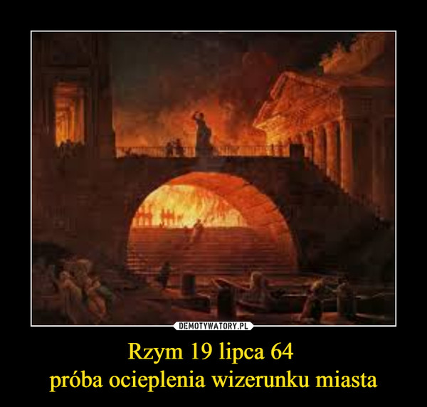 Rzym 19 lipca 64 próba ocieplenia wizerunku miasta –