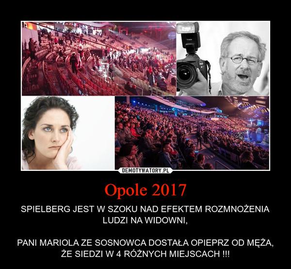 Opole 2017 – SPIELBERG JEST W SZOKU NAD EFEKTEM ROZMNOŻENIA LUDZI NA WIDOWNI,PANI MARIOLA ZE SOSNOWCA DOSTAŁA OPIEPRZ OD MĘŻA, ŻE SIEDZI W 4 RÓŻNYCH MIEJSCACH !!!
