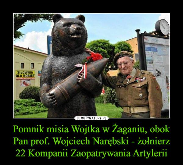 Pomnik misia Wojtka w Żaganiu, obok Pan prof. Wojciech Narębski - żołnierz 22 Kompanii Zaopatrywania Artylerii –