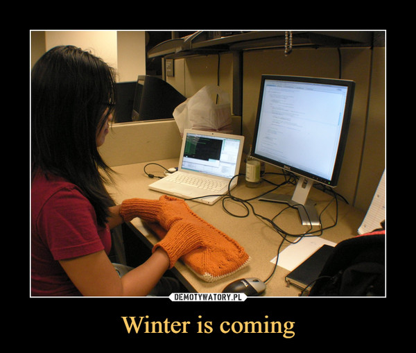 Winter is coming –