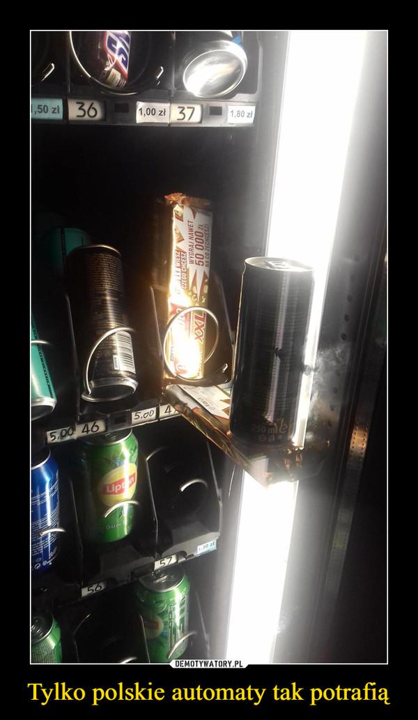 Tylko polskie automaty tak potrafią –